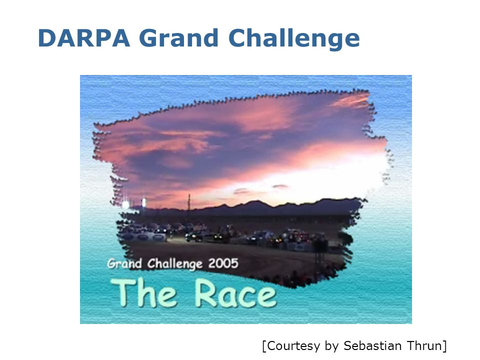 DARPA Grand Challenge [Courtesy by Sebastian Thrun]